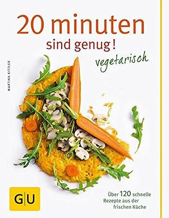 20 minuten sind genug - vegetarisch: Über 120 schnelle rezepte aus ... - Schnelle Vegetarische Küche