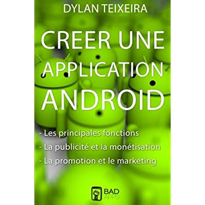 Creer une application Android: Les fonctions principales et inédites, la monétisation, la promotion et le marketing.