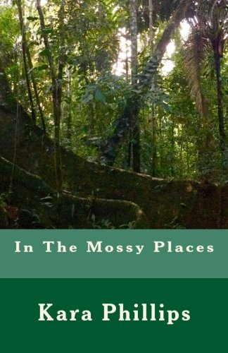 In The Mossy Places por Kara Phillips