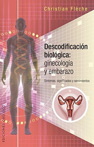Descodificación biológica: Ginecología y Embarazo (SALUD Y VIDA NATURAL) por Christian Fleche