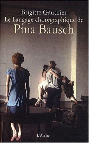 Le Langage chorgraphique de Pina Bausch