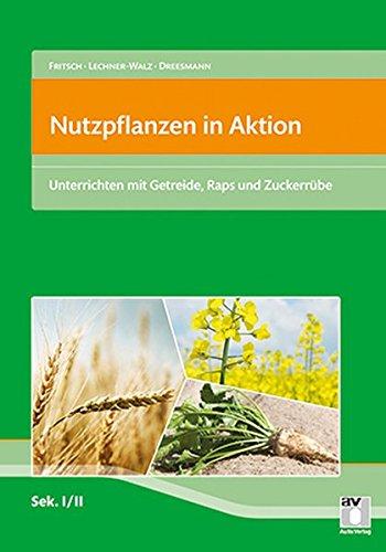 Nutzpflanzen in Aktion: Unterrichten mit Getreide, Raps und Zuckerrüben
