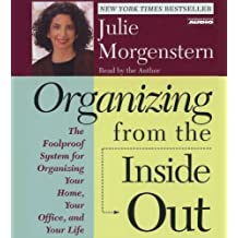 By Morgenstern, Julie Organizing From The Inside Out: The Foolproof System For Organizing Your Home Your Office And Your Life Abridged, Audiobook (2000) Audio CD