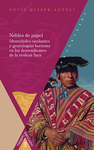 Paper nobles: oscillating identities and fuzzy genealogies in the descendants of the Inca royalty (Time emulated, History of America and Spain)