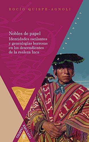 Nobles de papel : identidades oscilantes y genealogías borrosas en los descendientes de la realeza inca (Tiempo emulado. Historia de América y España)
