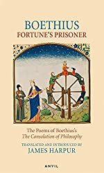 Fortune's Prisoner: The Poems of Boethius's - The Consolation of Philosophy (Poetica)