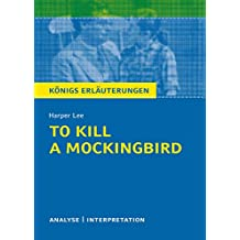 To Kill a Mockingbird. Königs Erläuterungen.: Textanalyse und Interpretation mit ausführlicher Inhaltsangabe und Abituraufgaben mit Lösungen (German Edition)