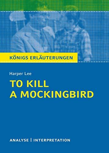 To Kill a Mockingbird. Königs Erläuterungen.: Textanalyse und Interpretation mit ausführlicher Inhaltsangabe und Abituraufgaben mit Lösungen