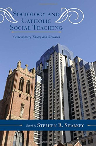 Sociology and Catholic Social Teaching: Contemporary Theory and Research (Catholic Social Thought)