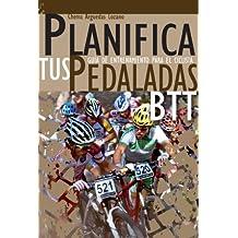 Planifica Tus Pedaladas BTT - Entrenamiento Ciclista: Mountain Bike (Spanish Edition)