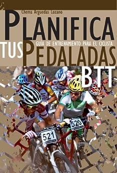 Planifica Tus Pedaladas Btt - Entrenamiento Ciclista: Mountain Bike por Chema Arguedas Lozano epub