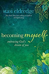 Becoming Myself: Embracing God's Dream of You by Stasi Eldredge (1-Sep-2014) Paperback