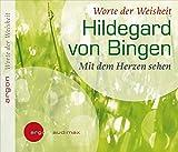 Hildegard von Bingen: Mit dem Herzen sehen - Hildegard von Bingen