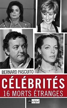 Célébrités, 16 morts mystérieuses (Témoignage, document) par [Pascuito, Bernard]
