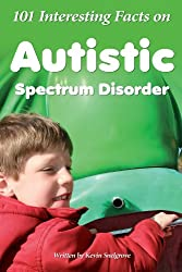 101 Interesting Facts on Autistic Spectrum Disorder (English Edition)