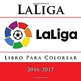 LaLiga - Libro Para Colorear: Todos los mejores logotipos de los equipos de fútbol de Laliga para la temporada 2016-2017. Cumpleaños de los niños excelentes presente o regalo.