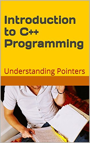 C++: Introduction to C++ Programming: Understanding  Pointers (Programming Languages Book 1) (English Edition)
