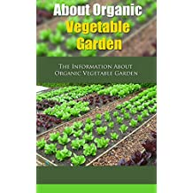 About Organic Vegetable Garden: The Information About Organic Vegetable Garden (English Edition)