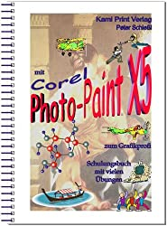 Corel Photo-Paint X5 - digitale Bildbearbeitung: Schulungsbuch mit vielen Übungen - komplett farbig gedruckt!