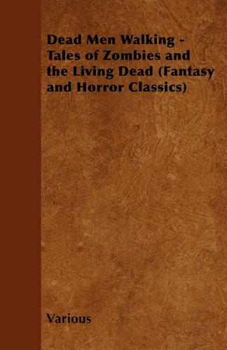 Dead Men Walking - Tales of Zombies and the Living Dead (Fantasy and Horror Classics)