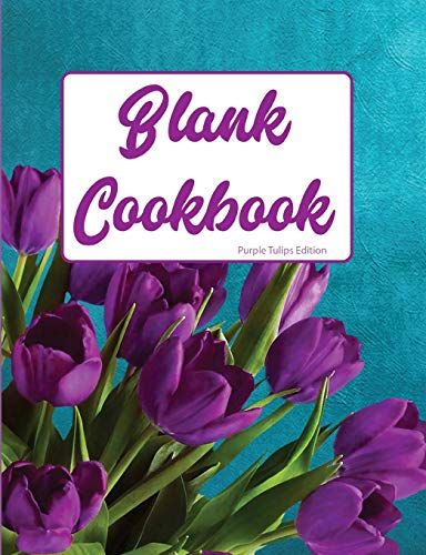 Blank Cookbook Purple Tulip Edition: Blank Lined Journal Tulip Dessert