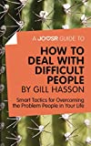 A Joosr Guide to... How to Deal with Difficult People by Gill Hasson: Smart Tactics for Overcoming the Problem People in Your Life