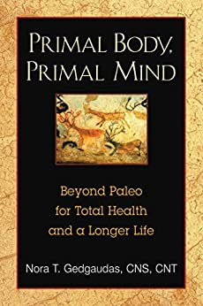 Primal Body, Primal Mind: Beyond Paleo for Total Health and a Longer Life (English Edition) di [Gedgaudas CNS CNT, Nora T.]