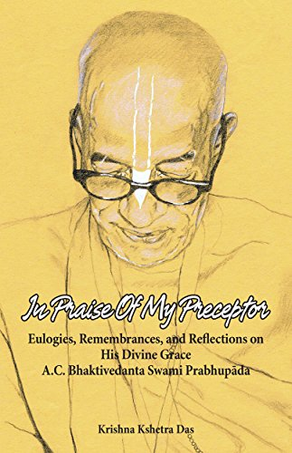 In Praise of My Preceptor: Eulogies, Remembrances, and Reflections on His Divine Grace A.C. Bhaktivedanta Swami Prabhupada (English Edition) por Krishna Kshetra Swami