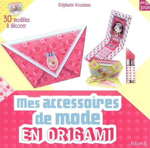 Mes accessoires de mode en origami : 30 modèles à décorer