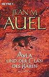 Ayla und der Clan des Bären (Ayla - Die Kinder der Erde, Band 1) - Jean M. Auel