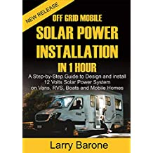 Off Grid  Mobile Solar Power Installation  in 1 Hour : A Step by step Guide to Design and install 12 Volts Solar Power System on Vans, RVS, Boats and Mobile Homes (English Edition)