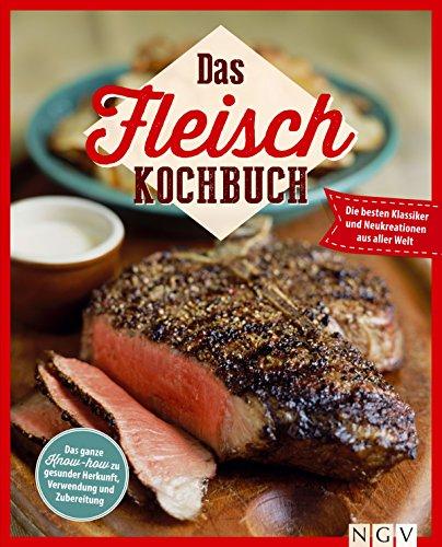 Das Fleisch Kochbuch: Das ganze Know-How zu gesunder Herkunft, Verwendung und Zubereitung