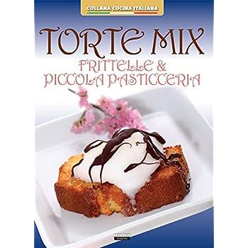 Torte Mix. Frittelle E Piccola Pasticceria
