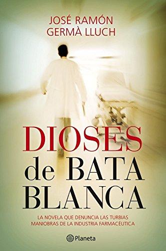 Dioses de bata blanca: La novela que denuncia las turbias maniobras de la industria farmacéutica por José Ramón Germà Lluch