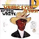 Wrong-Eyed Jesus by Jim White (1997-04-22)