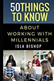 50 Things to Know About Working with Millennials