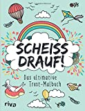 Scheiß drauf!: Das ultimative Trost-Malbuch