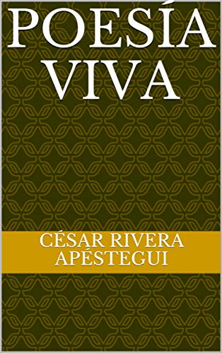 Poesía viva por César Rivera Apéstegui