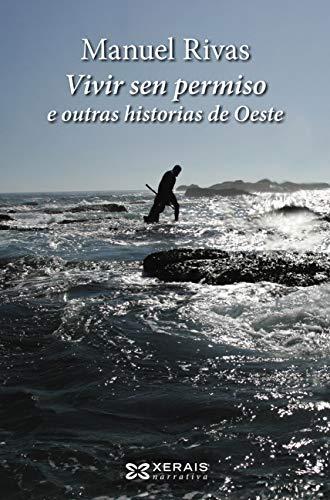 Vivir sen permiso e outras historias de Oeste (ebook) (Edición Literaria - Narrativa E-Book) (Galician Edition) por Manuel Rivas