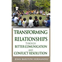 Transforming Relationships through Better Communication and Conflict Resolution (English Edition)
