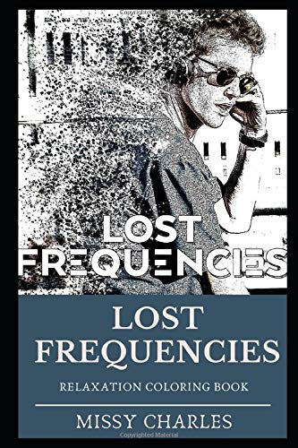 Lost Frequencies Relaxation Coloring Book (Lost Frequencies Relaxation Coloring Books, Band 0)