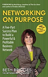 Networking on Purpose: A Five-Part Success Plan to Build a Powerful and Profitable Business Network