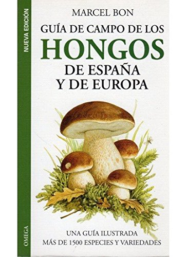 GUIA CAMPO HONGOS DE ESPAÑA Y EUROPA (GUIAS DEL NATURALISTA-HONGOS Y PLANTAS CRIPTÓGAMAS) por MARCEL BON