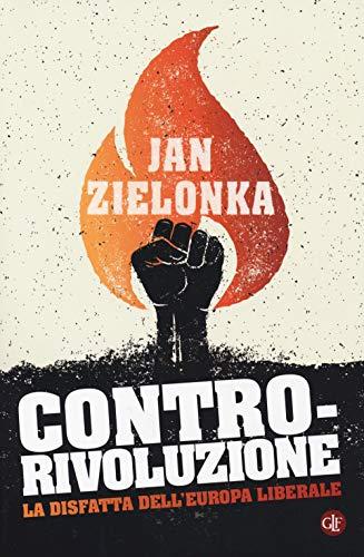 Contro-rivoluzione. La sfida all'Europa liberale