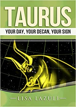 TAURUS: Your Day, Your Decan, Your Sign: With 2015 Predictions by [Lazuli, Lisa]