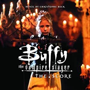 Buffy the Vampire Slayer: The Score Soundtrack Edition by Christophe Beck (2008) Audio CD