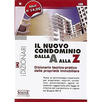 Il Nuovo Condominio Dalla A Alla Z. Dizionario Teorico-Pratico Della Proprietà Immobiliare