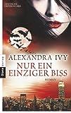 Nur ein einziger Biss: Guardians of Eternity 3 - Roman (Guardians of Eternity-Serie) - Alexandra Ivy
