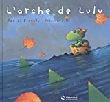 L' Arche de Lulu / Daniel Picouly   Pillot, Frédéric (1967-...). Illustrateur