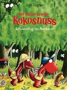 Der kleine Drache Kokosnuss - Schulausflug ins Abenteuer (Die Abenteuer des kleinen Drachen Kokosnuss 19) von [Siegner, Ingo]